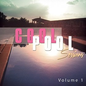 Cool Pool Sessions Vol 1 Chill House Beach Tunes