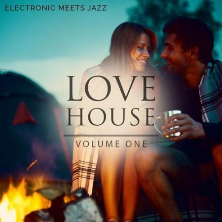 Love House Vol 1 (Electronic Meets Jazz)