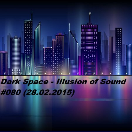 Dark Space - Illusion of Sound #080 ������� ������� �������