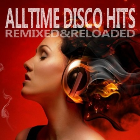 Alltime Disco Hits (Remixed and Reloaded)