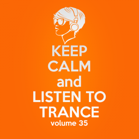 Keep Calm and Listen to Trance Volume 35