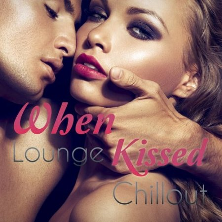 When Lounge Kissed Chillout