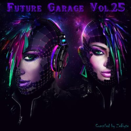 Future Garage Vol.25 [Compiled by Zebyte]