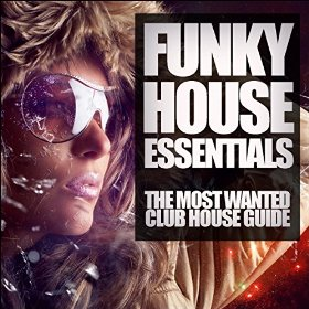 Funky House Essentials The Most Wanted Club House Guide Сборник скачать торрент