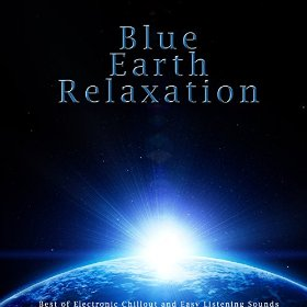 Blue Earth Relaxation Best of Electronic Chillout and Easy Listening Sounds