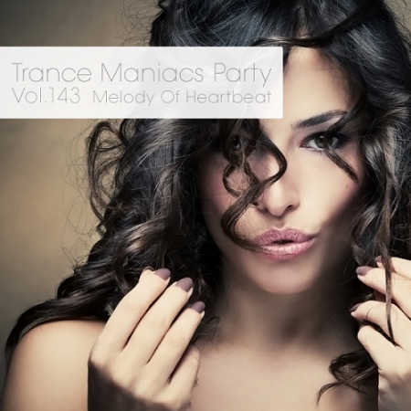 Trance Maniacs Party: Melody Of Heartbeat #143 ������� ������� �������