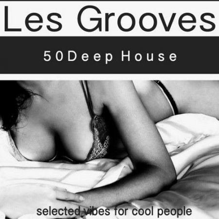 Les Grooves (50 Deep House Vibes for Cool People)