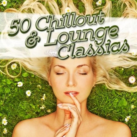 50 Chillout & Lounge Classics