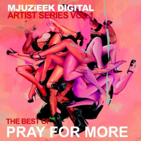 Mjuzieek Artist Series Vol.1 The Best Of Pray for More