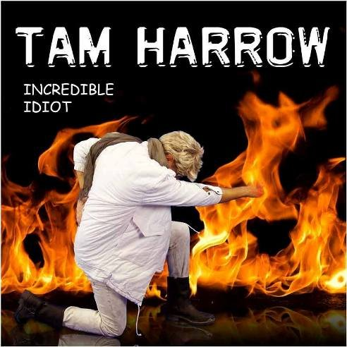 Tam Harrow - Incredible Idiot