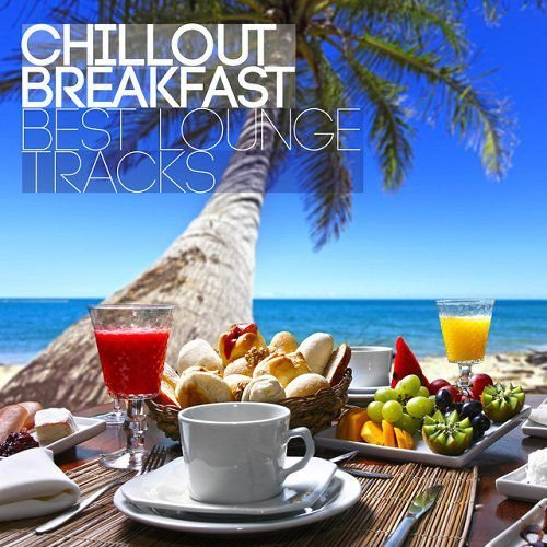 Chillout Breakfast - Best Lounge Tracks