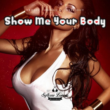 Show Me Your Body Erotic Lounge and Chill Out Сборник скачать торрент