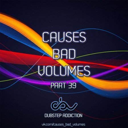 Causes Bad Volumes [Dubstep Addiction] Part 39