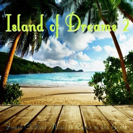 Island of Dreams 2 (Finest Chillout Music to Relax on the Beach)