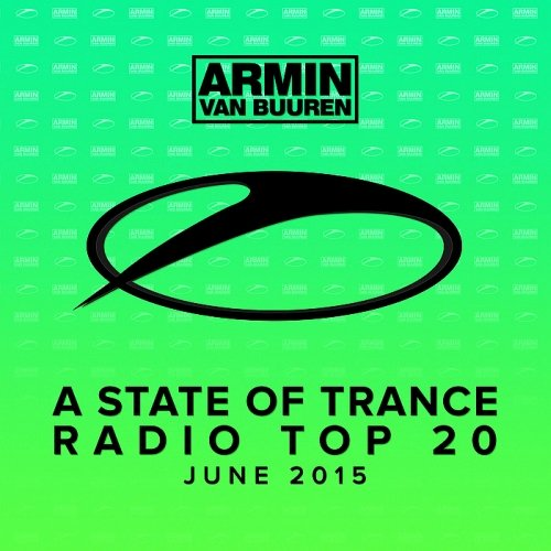 Armin van Buuren - A State Of Trance Radio Top 20 - June 2015 Сборник скачать торрент