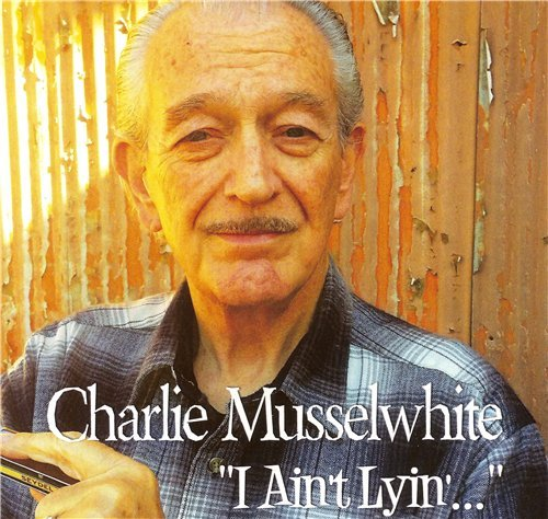 Charlie Musselwhite - I Ain't Lying