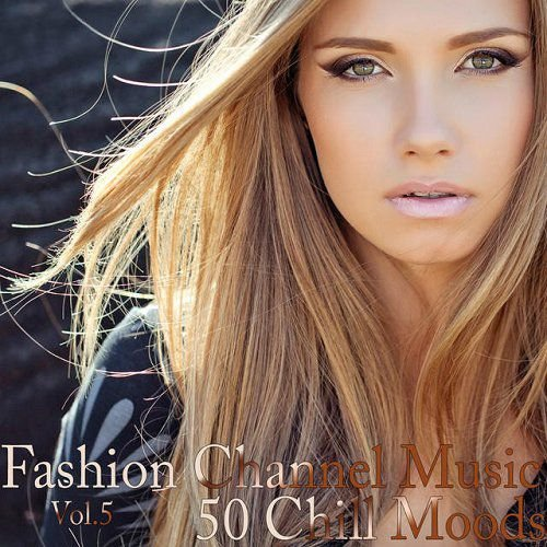 Fashion Channel Music, Vol. 5 (50 Chill Moods)