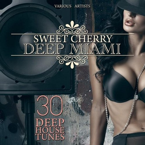 Sweet Cherry Deep Miami [30 Deep House Tunes]