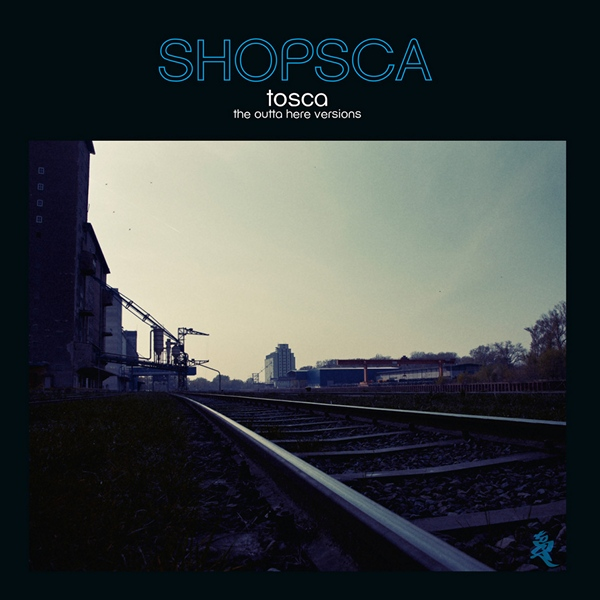 Tosca - Shopsca [The Outta Here Versions]