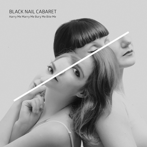 Black Nail Cabaret - Harry Me Marry Me Bury Me Bite Me