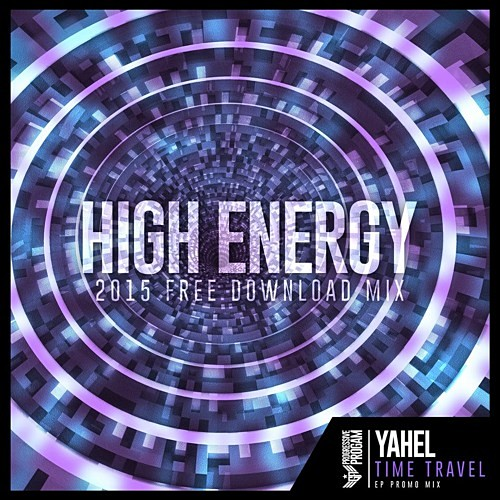 Yahel - Time Travel (High Energy 2015 Mix)