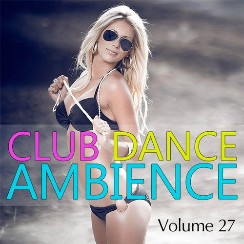 Club Dance Ambience vol.27
