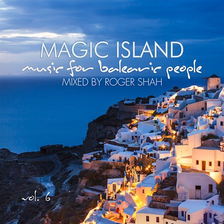 Magic Island - Music For Balearic People Vol. 6 (Mixed by Roger Shah)