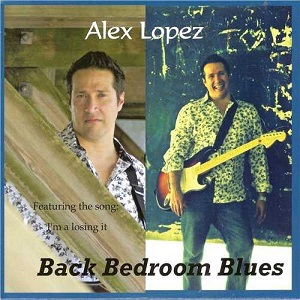 Alex Lopez - Back Bedroom Blues