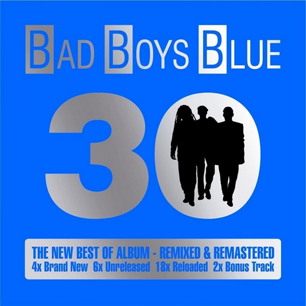 Bad Boys Blue - 30 - The New Best Of Album [2CD]