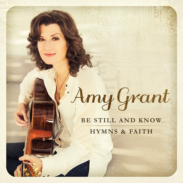 Amy Grant - Be Still and Know... Hymns and Faith